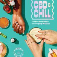 CBD & Chill: 75 Self-Care Recipes for Everyday Wellness
